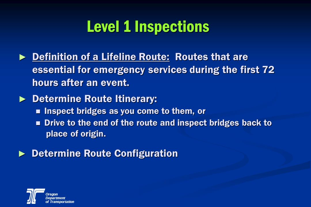 Level 1 Inspections Definition of a Lifeline Route: Routes that are essential for emergency services during the first 72 hours after an event.