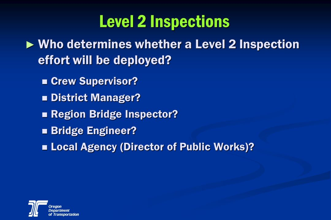 Level 2 Inspections Who determines whether a Level 2 Inspection effort will be deployed Crew Supervisor