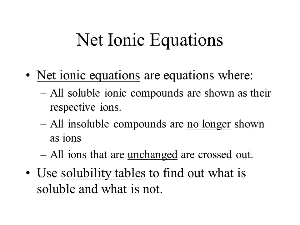 Net Ionic Equations Net ionic equations are equations where: