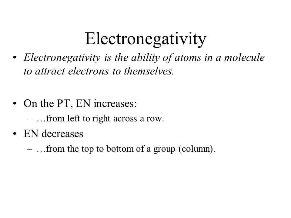 Electronegativity Electronegativity is the ability of atoms in a molecule to attract electrons to themselves.