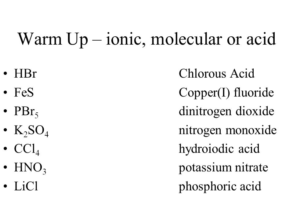Warm Up – ionic, molecular or acid
