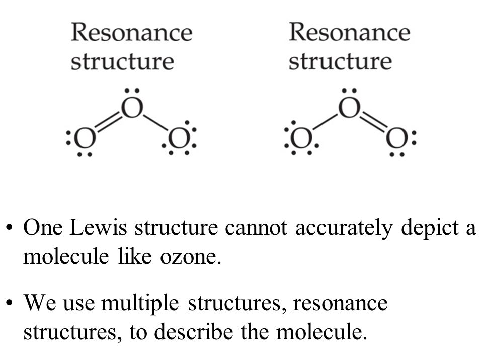 One Lewis structure cannot accurately depict a molecule like ozone.