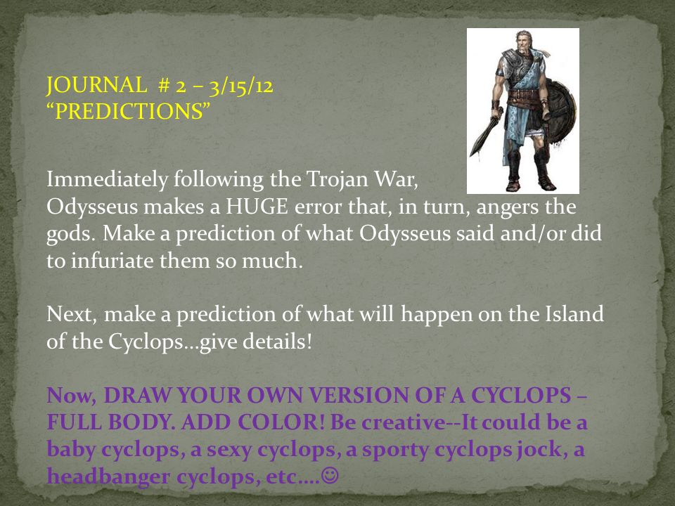a summary of the story of odysseus and the cyclops in the odyssey an epic poem by homer Years after the end of the trojan war, the greek hero odysseus still hasn't come home to ithaka most people figure he's dead but we don't: homer lets us know right away that odysseus is being held as a (willing) sex captive on the island of the goddess kalypso.