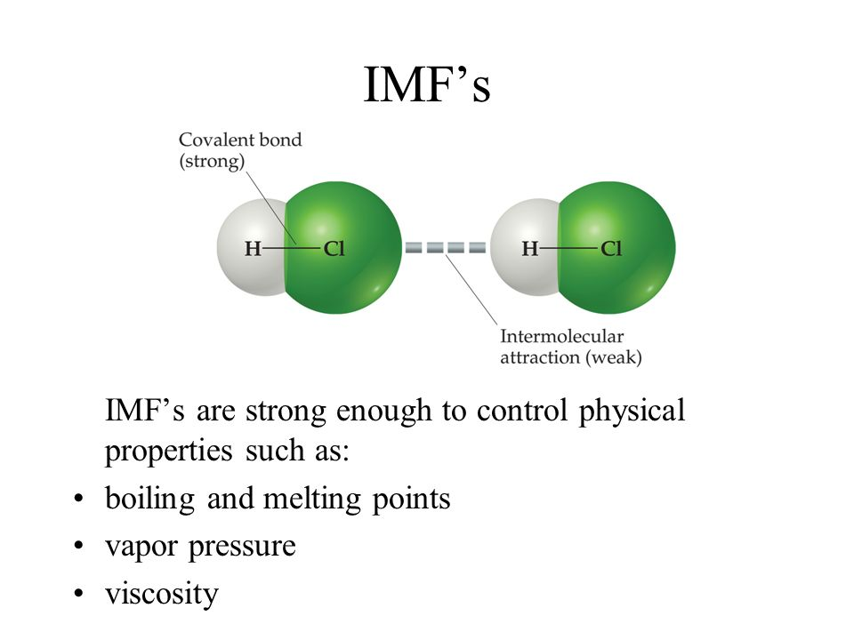 IMF's IMF's are strong enough to control physical properties such as: