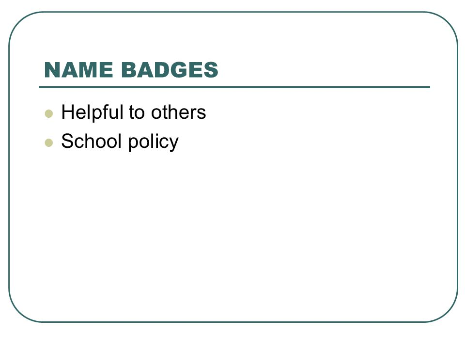 NAME BADGES Helpful to others School policy