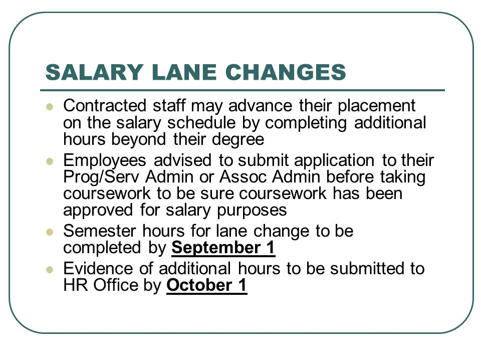 SALARY LANE CHANGES Contracted staff may advance their placement on the salary schedule by completing additional hours beyond their degree.