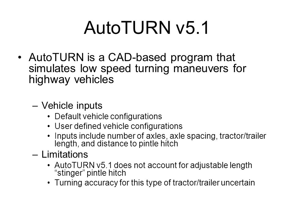 AutoTURN v5.1 AutoTURN is a CAD-based program that simulates low speed turning maneuvers for highway vehicles.