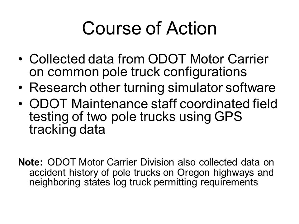 Course of Action Collected data from ODOT Motor Carrier on common pole truck configurations. Research other turning simulator software.