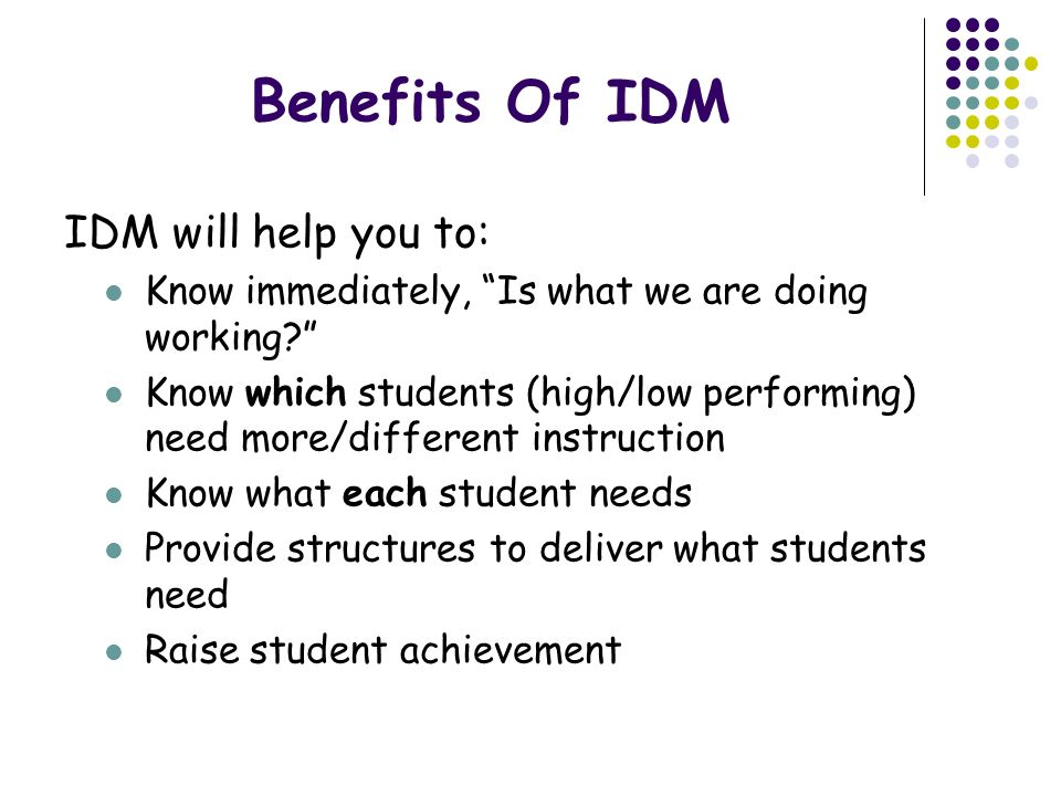 Benefits Of IDM IDM will help you to: