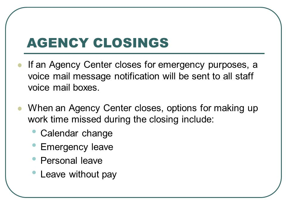 AGENCY CLOSINGS If an Agency Center closes for emergency purposes, a voice mail message notification will be sent to all staff voice mail boxes.
