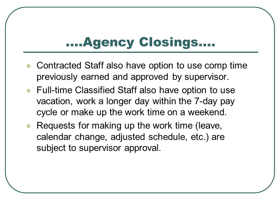 .…Agency Closings…. Contracted Staff also have option to use comp time previously earned and approved by supervisor.
