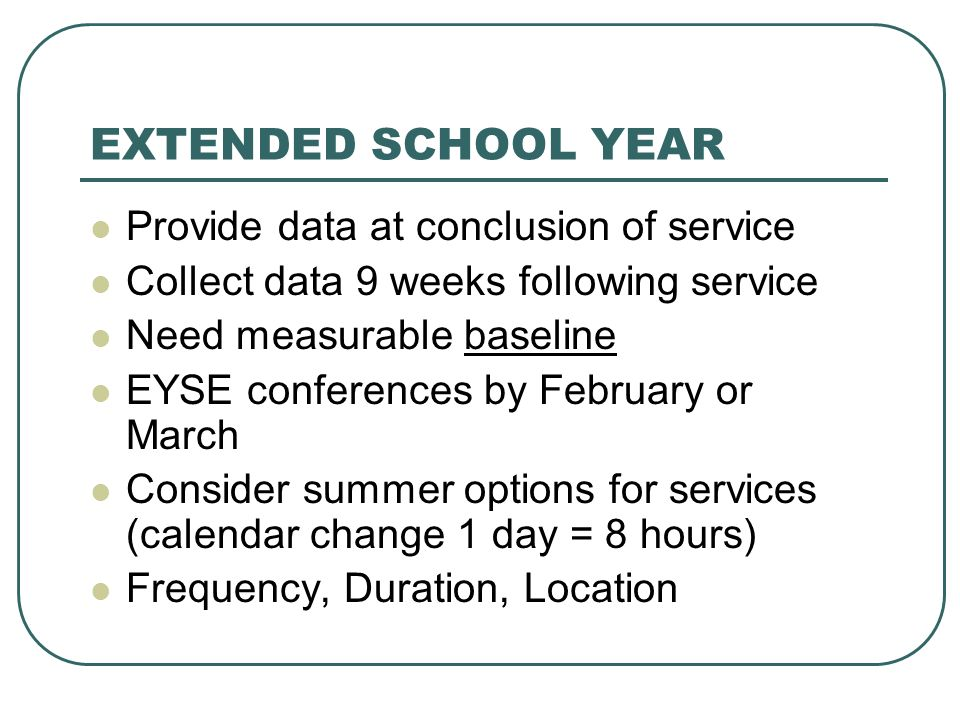 EXTENDED SCHOOL YEAR Provide data at conclusion of service
