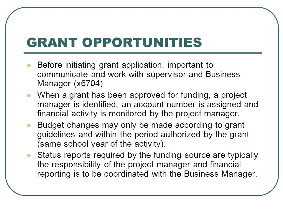 GRANT OPPORTUNITIES Before initiating grant application, important to communicate and work with supervisor and Business Manager (x6704)