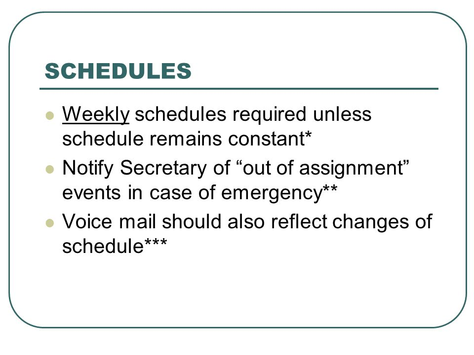 SCHEDULES Weekly schedules required unless schedule remains constant*