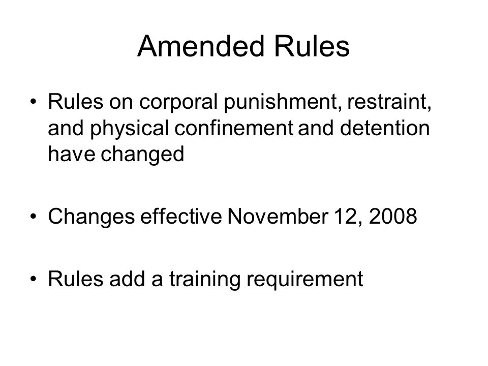 Amended Rules Rules on corporal punishment, restraint, and physical confinement and detention have changed.