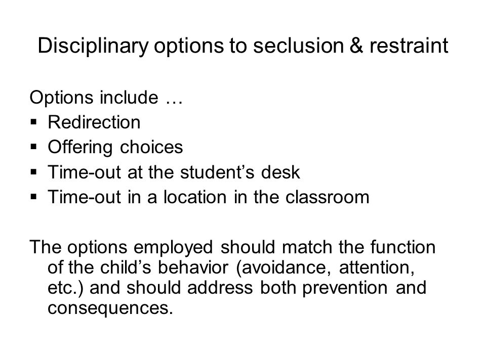 Disciplinary options to seclusion & restraint