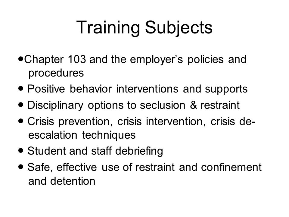 Training Subjects ●Chapter 103 and the employer's policies and procedures. ● Positive behavior interventions and supports.