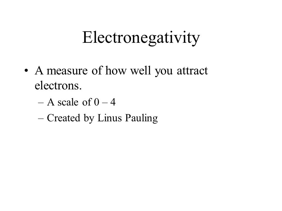 Electronegativity A measure of how well you attract electrons.