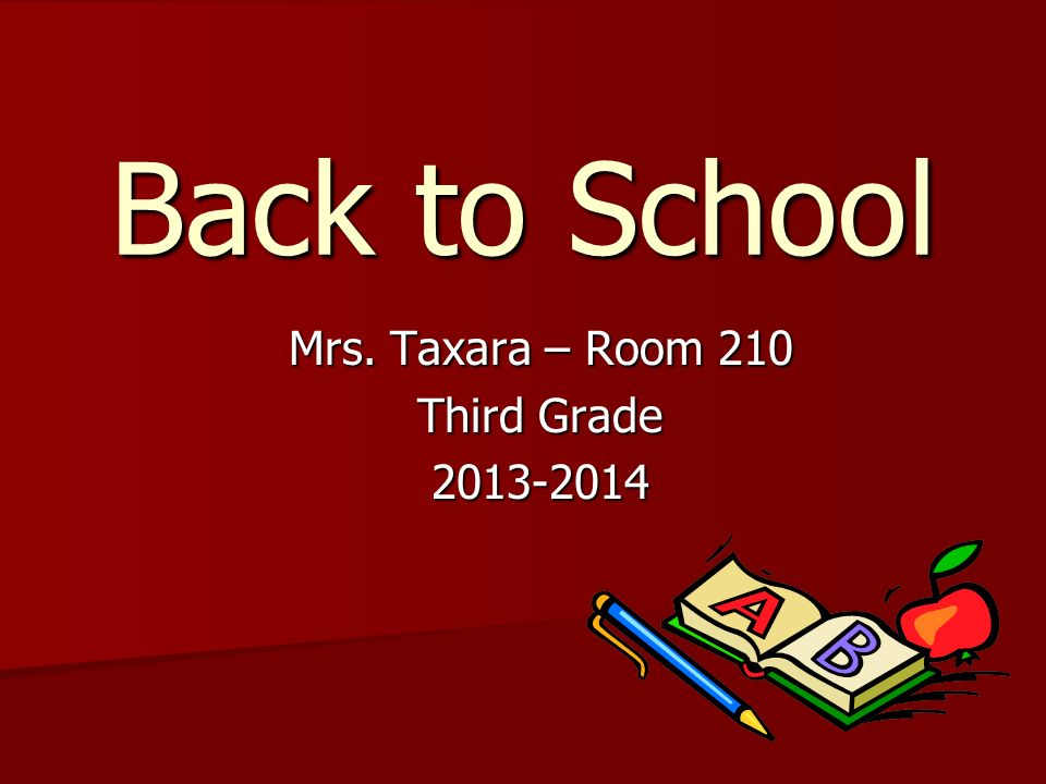 Mrs. Taxara – Room 210 Third Grade 2013-2014