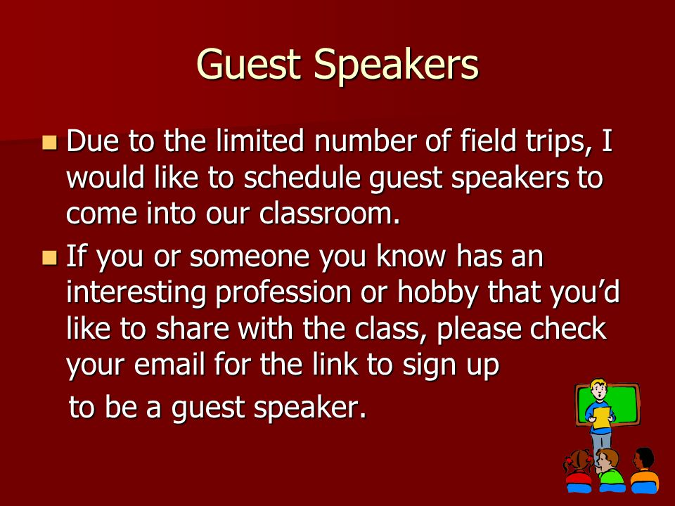 Guest Speakers Due to the limited number of field trips, I would like to schedule guest speakers to come into our classroom.