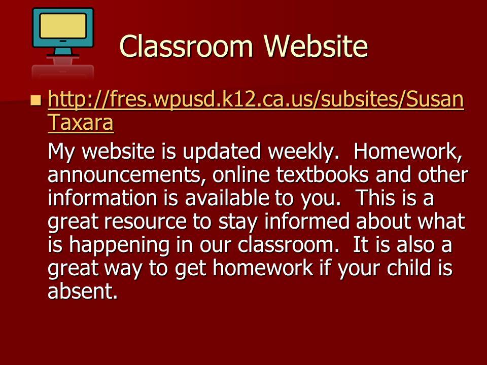 Classroom Website http://fres.wpusd.k12.ca.us/subsites/SusanTaxara