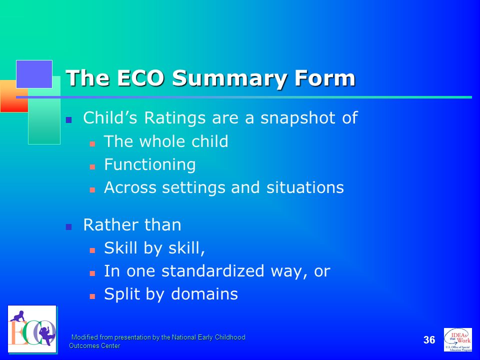 The ECO Summary Form Child's Ratings are a snapshot of Rather than