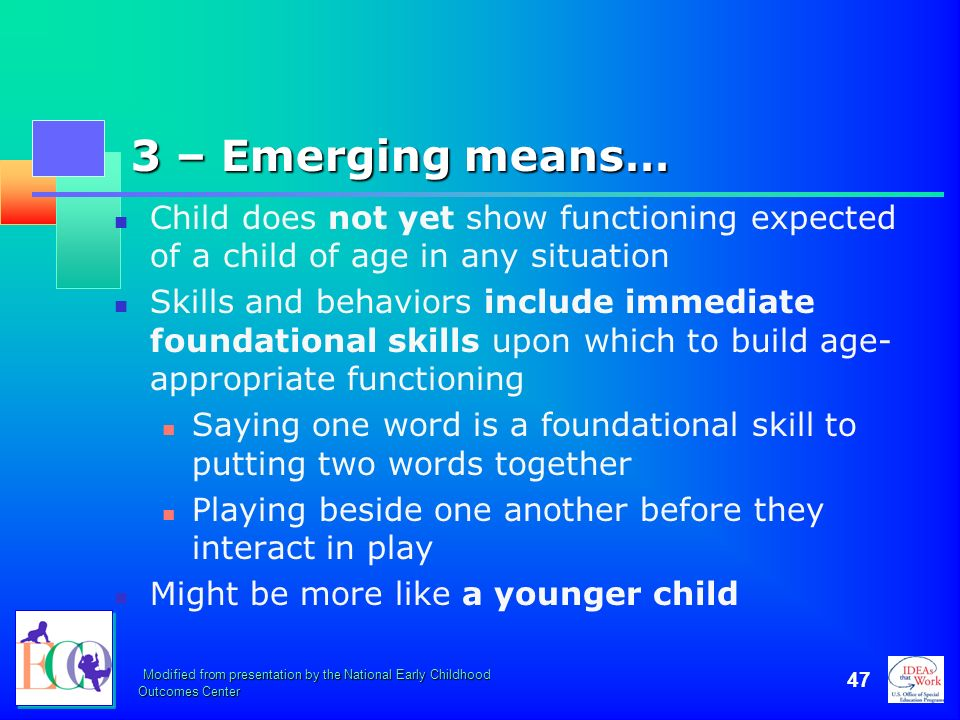 October 2006 3 – Emerging means… Child does not yet show functioning expected of a child of age in any situation.