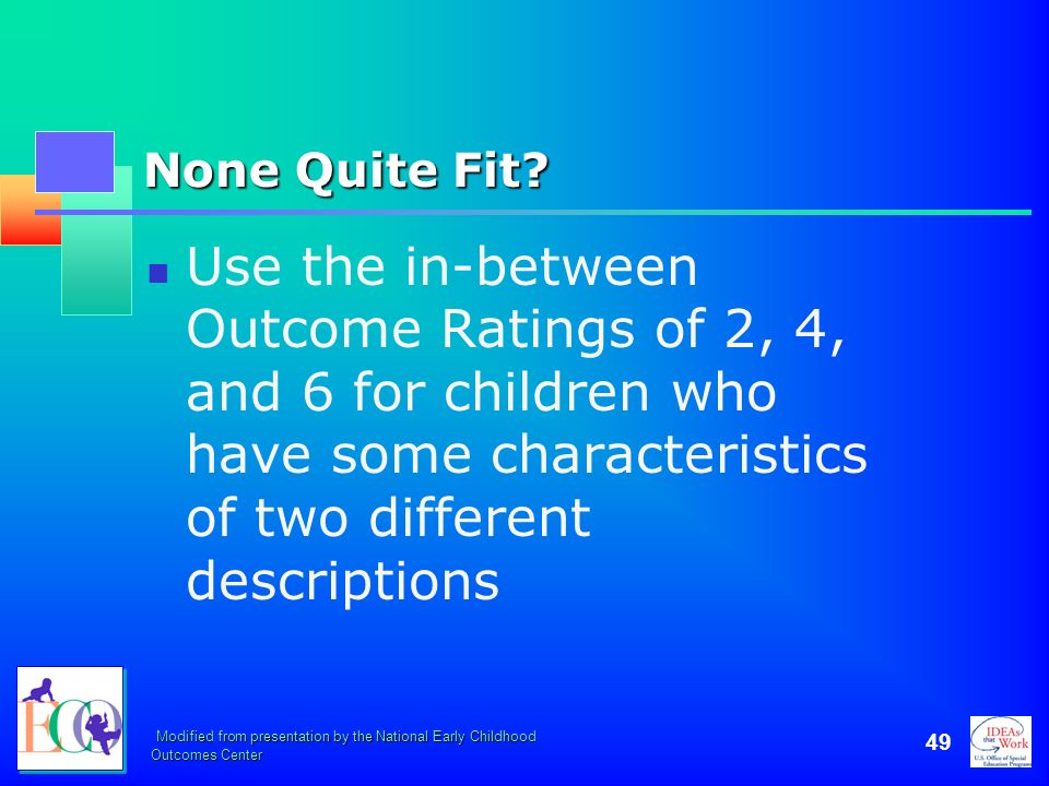 None Quite Fit Use the in-between Outcome Ratings of 2, 4, and 6 for children who have some characteristics of two different descriptions.