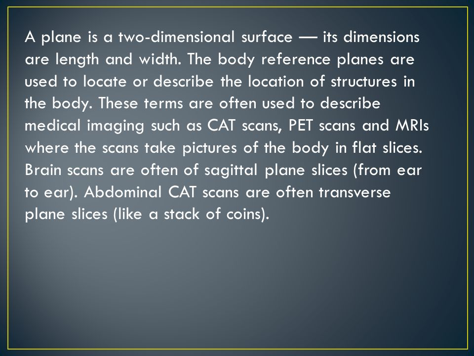 A plane is a two-dimensional surface — its dimensions are length and width.