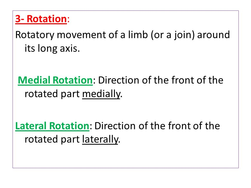 3- Rotation: Rotatory movement of a limb (or a join) around its long axis.
