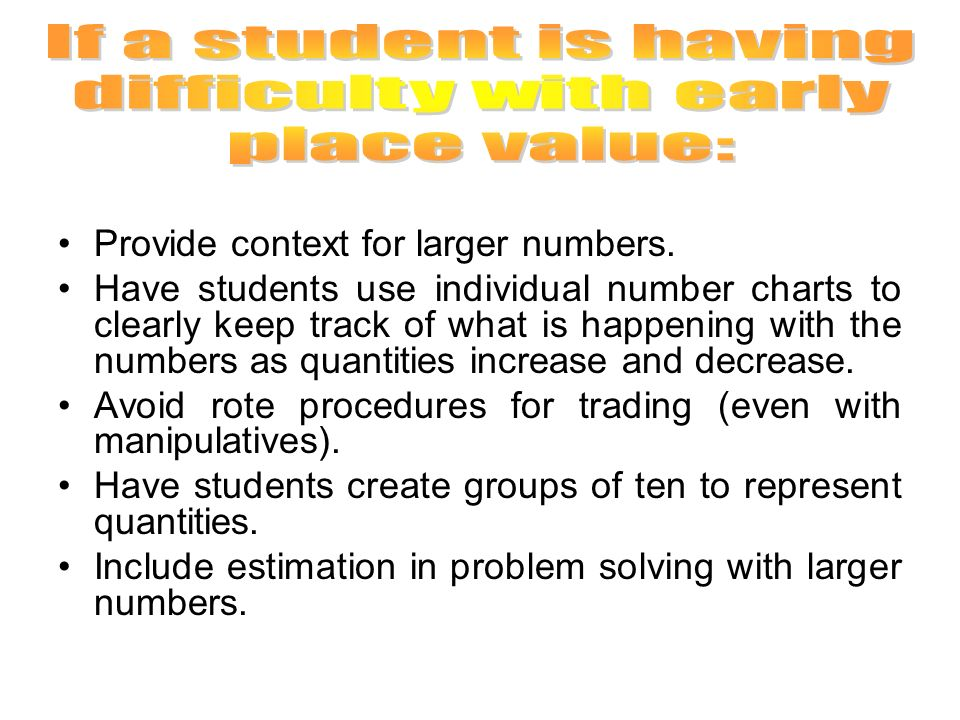 If a student is having difficulty with early place value: