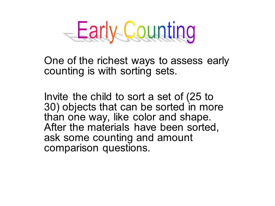 Early Counting One of the richest ways to assess early counting is with sorting sets.