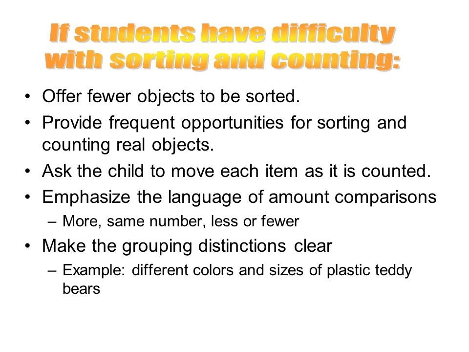 If students have difficulty with sorting and counting: