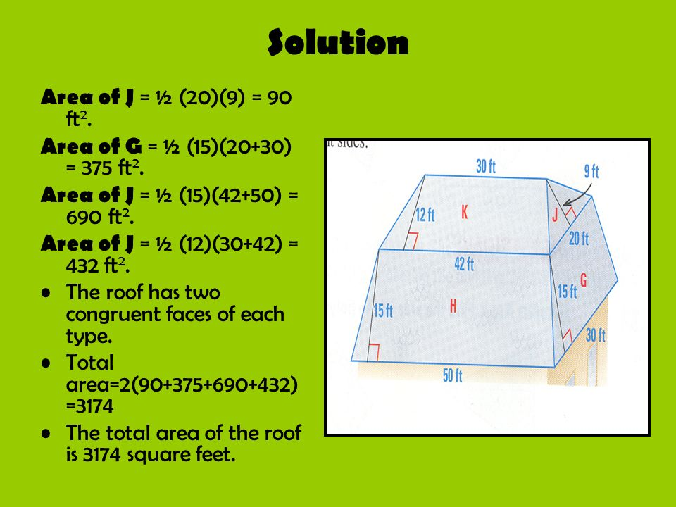 Solution Area of J = ½ (20)(9) = 90 ft2.
