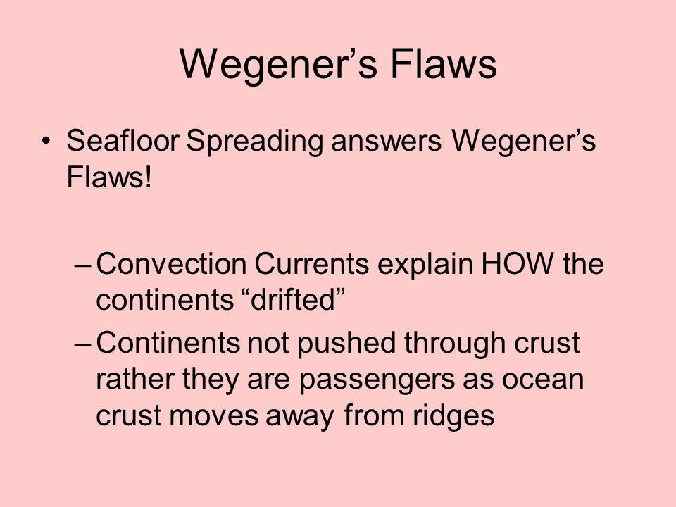 Wegener's Flaws Seafloor Spreading answers Wegener's Flaws!