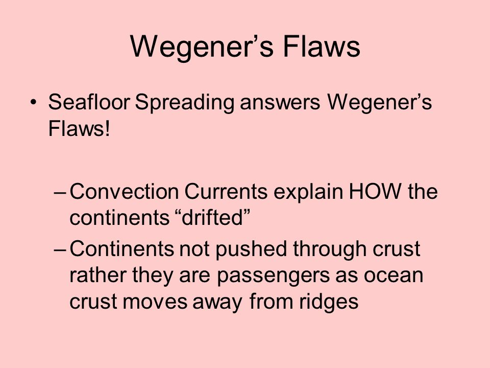 Wegener's Flaws Seafloor Spreading answers Wegener's Flaws!