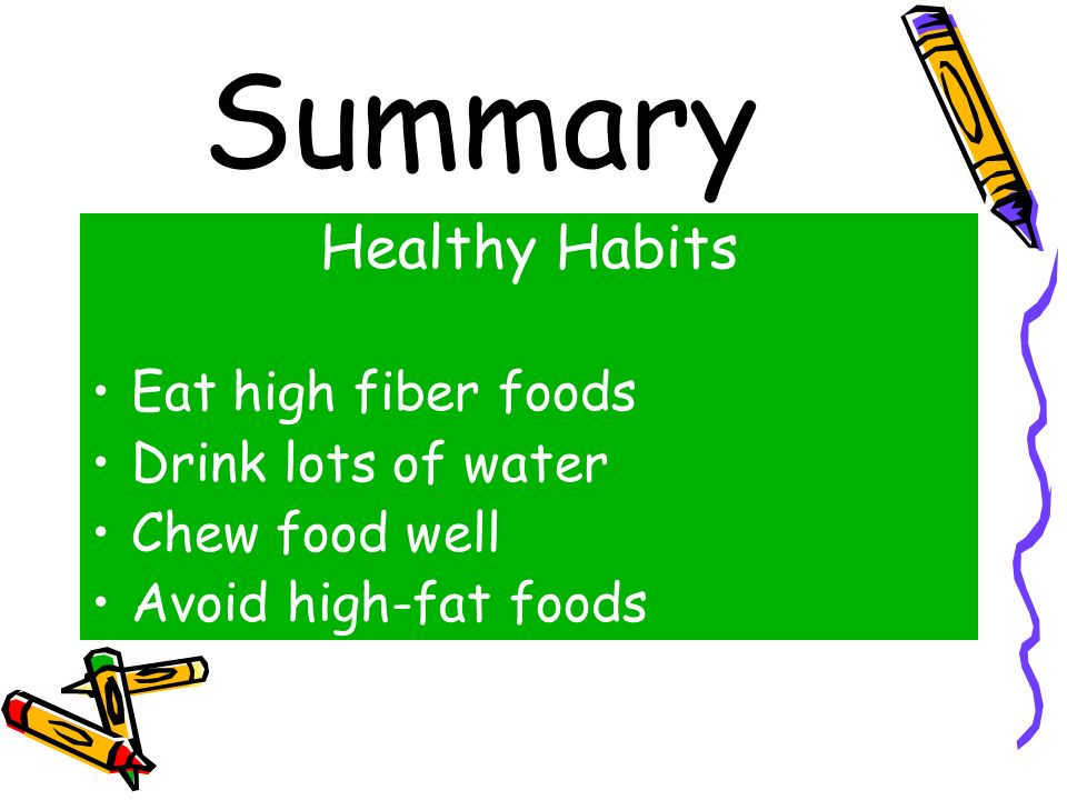 Summary Healthy Habits Eat high fiber foods Drink lots of water