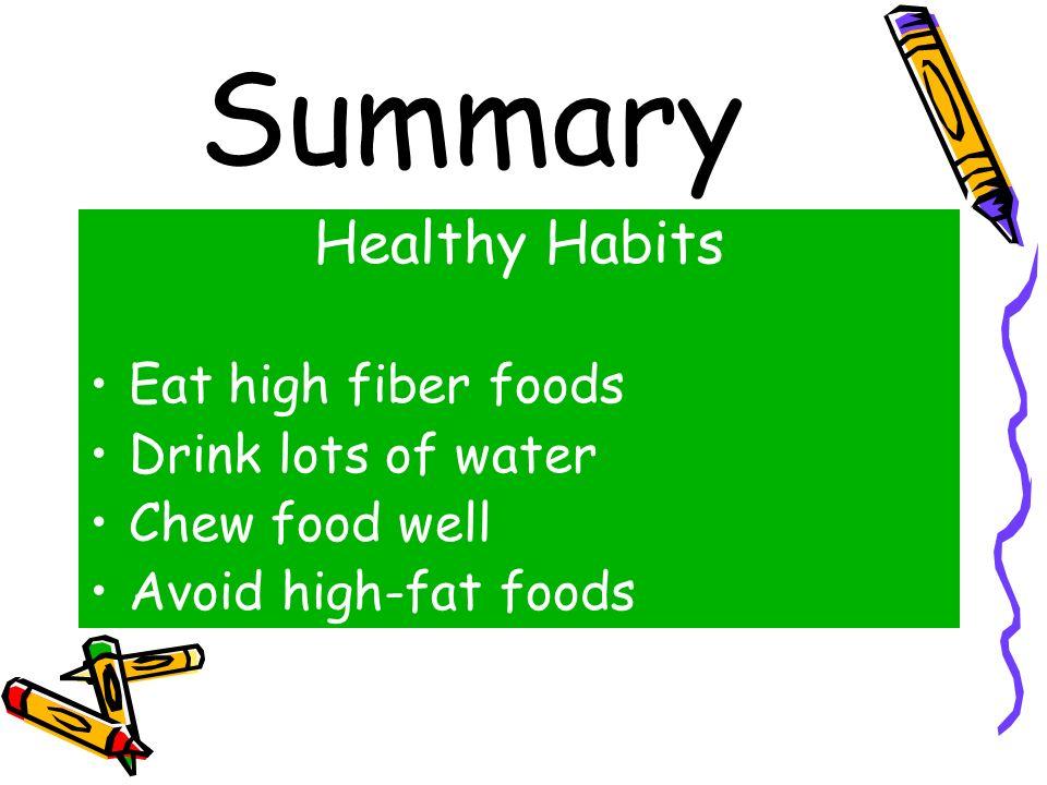 Summary Healthy Habits Eat high fiber foods Drink lots of water