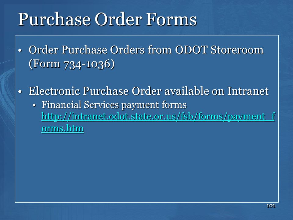 Purchase Order Forms Order Purchase Orders from ODOT Storeroom (Form 734-1036) Electronic Purchase Order available on Intranet.