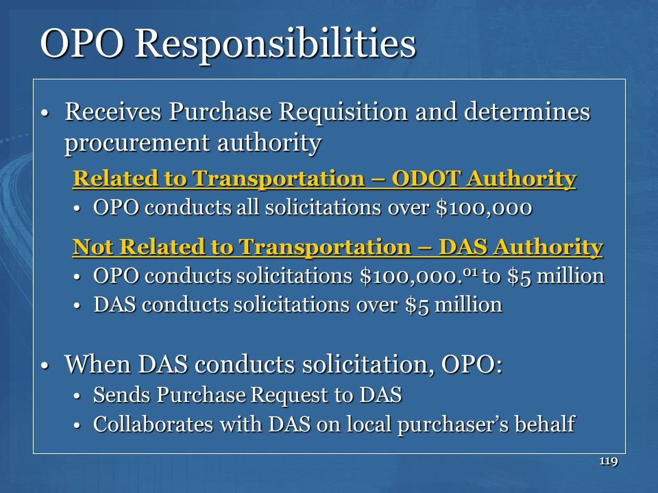 OPO Responsibilities Receives Purchase Requisition and determines procurement authority. Related to Transportation – ODOT Authority.