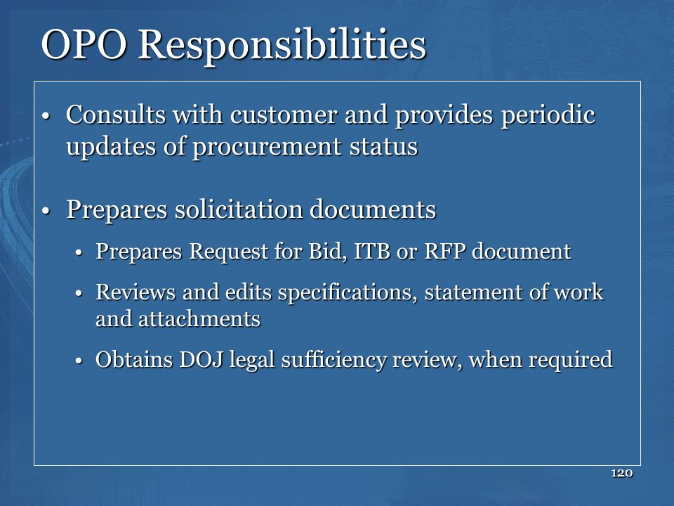 OPO Responsibilities Consults with customer and provides periodic updates of procurement status. Prepares solicitation documents.