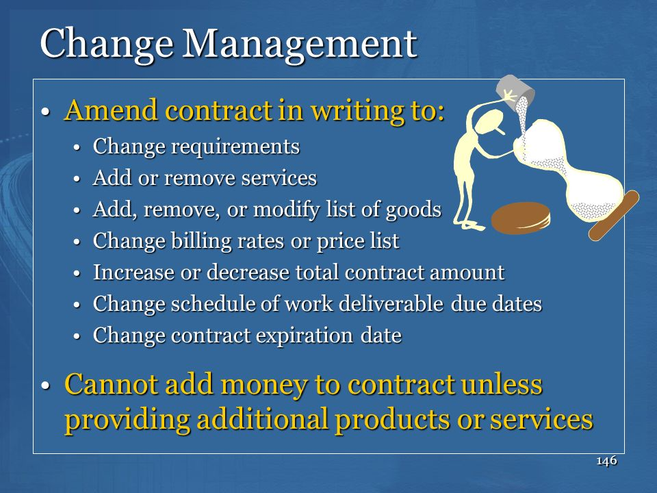 Change Management Amend contract in writing to: