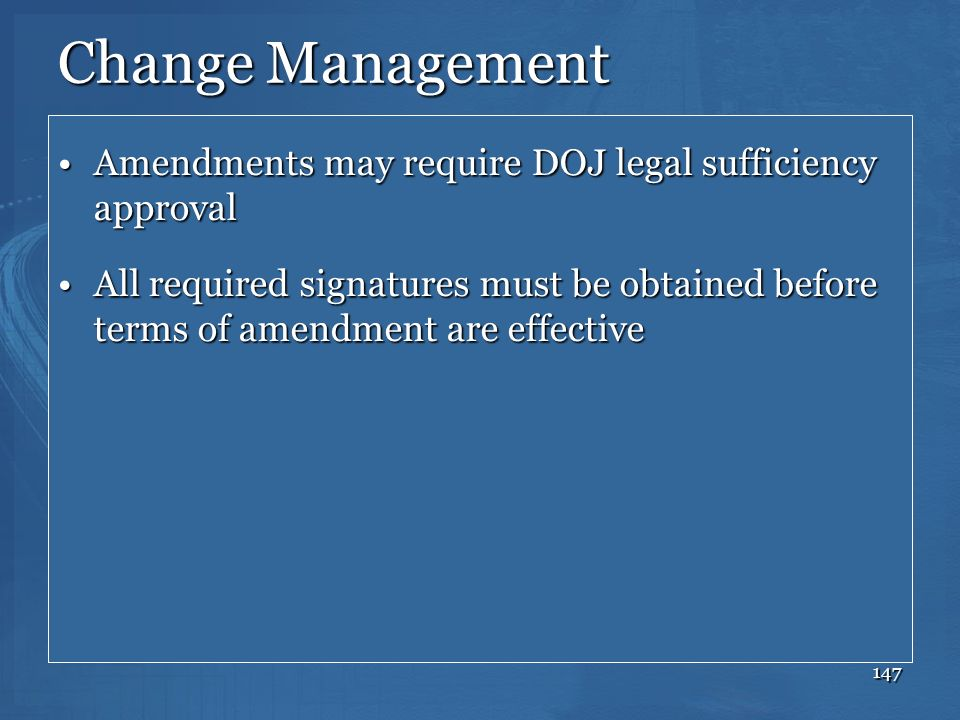 Change Management Amendments may require DOJ legal sufficiency approval.