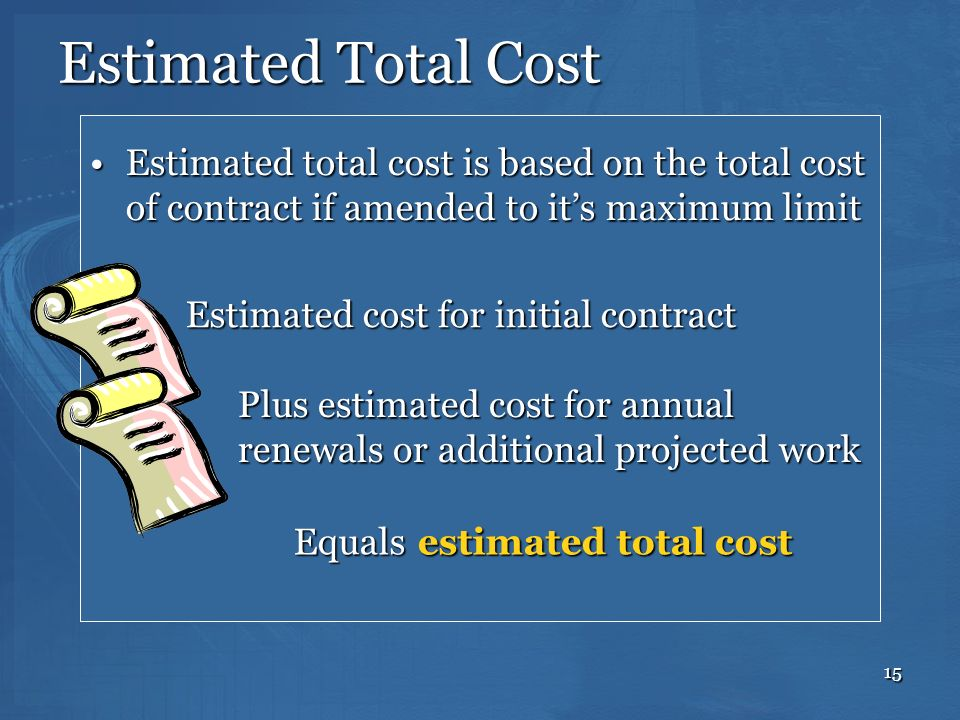 Estimated Total Cost Estimated total cost is based on the total cost of contract if amended to it's maximum limit.