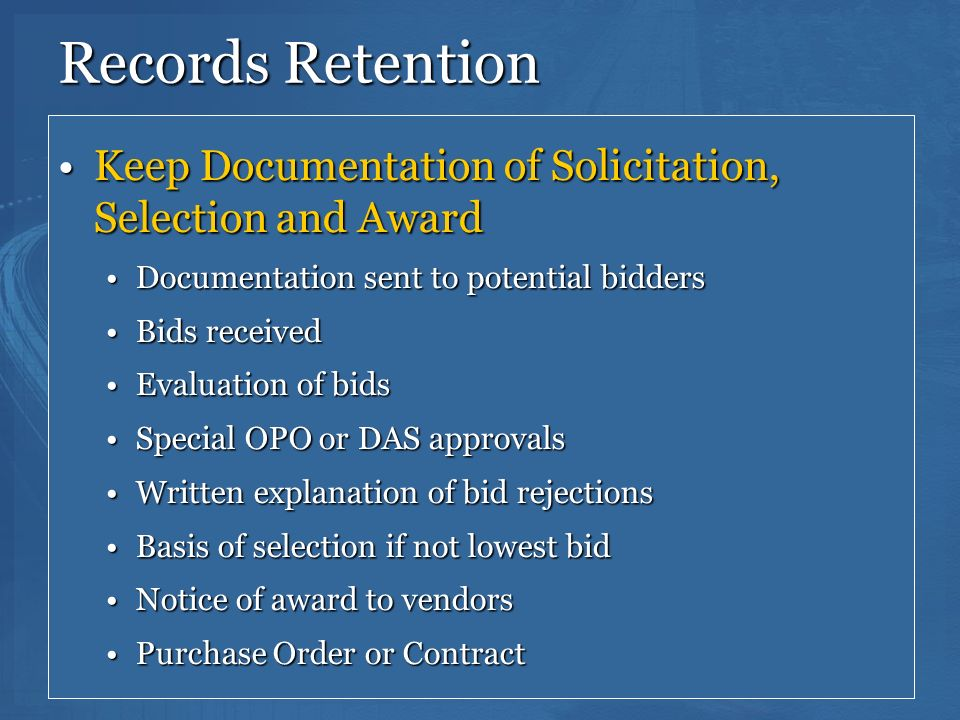 Records Retention Keep Documentation of Solicitation, Selection and Award. Documentation sent to potential bidders.