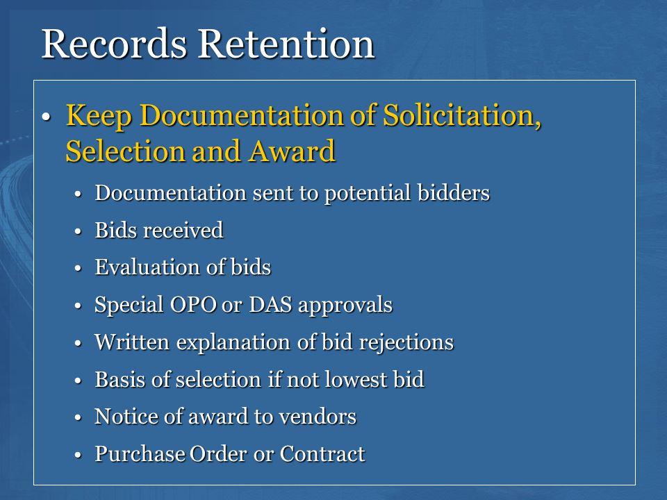 Records Retention Keep Documentation of Solicitation, Selection and Award. Documentation sent to potential bidders.