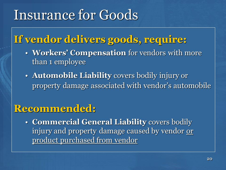 Insurance for Goods If vendor delivers goods, require: Recommended: