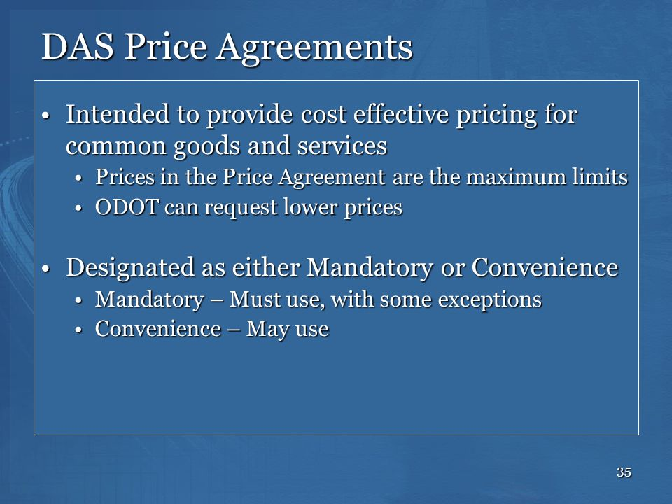 DAS Price Agreements Intended to provide cost effective pricing for common goods and services. Prices in the Price Agreement are the maximum limits.