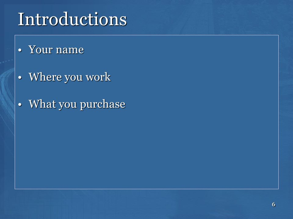 Introductions Your name Where you work What you purchase