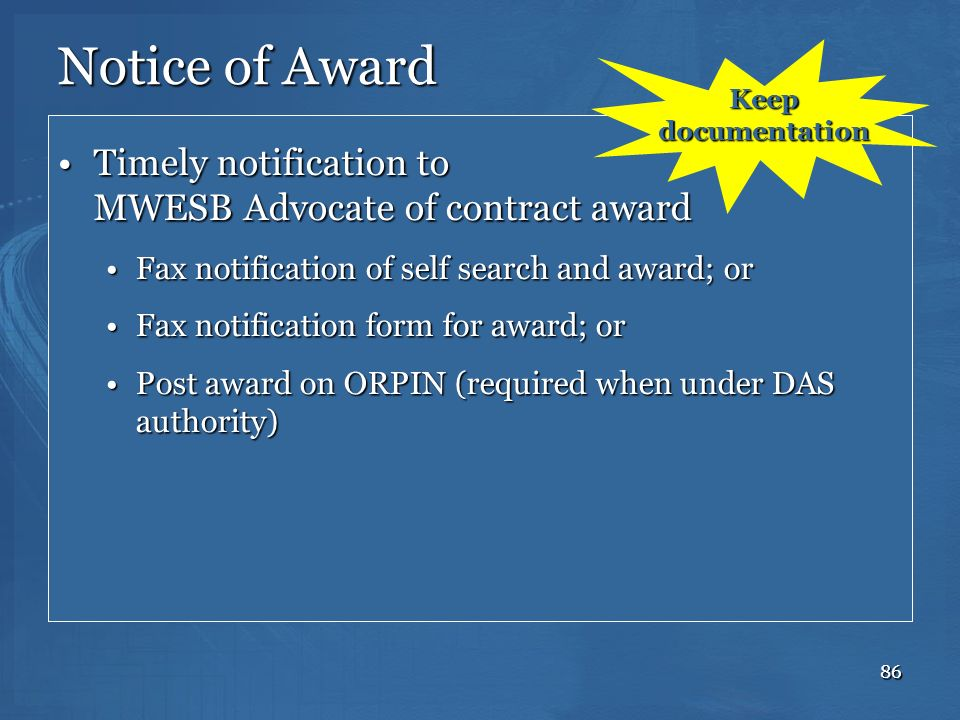 Notice of Award Keep documentation. Timely notification to MWESB Advocate of contract award. Fax notification of self search and award; or.